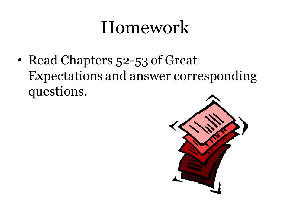 Homework Read Chapters 52-53 of Great Expectations and answer corresponding questions.
