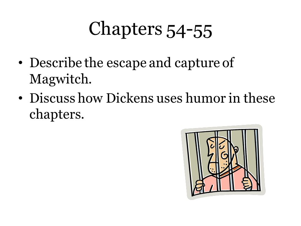 Chapters 54-55 Describe the escape and capture of Magwitch.