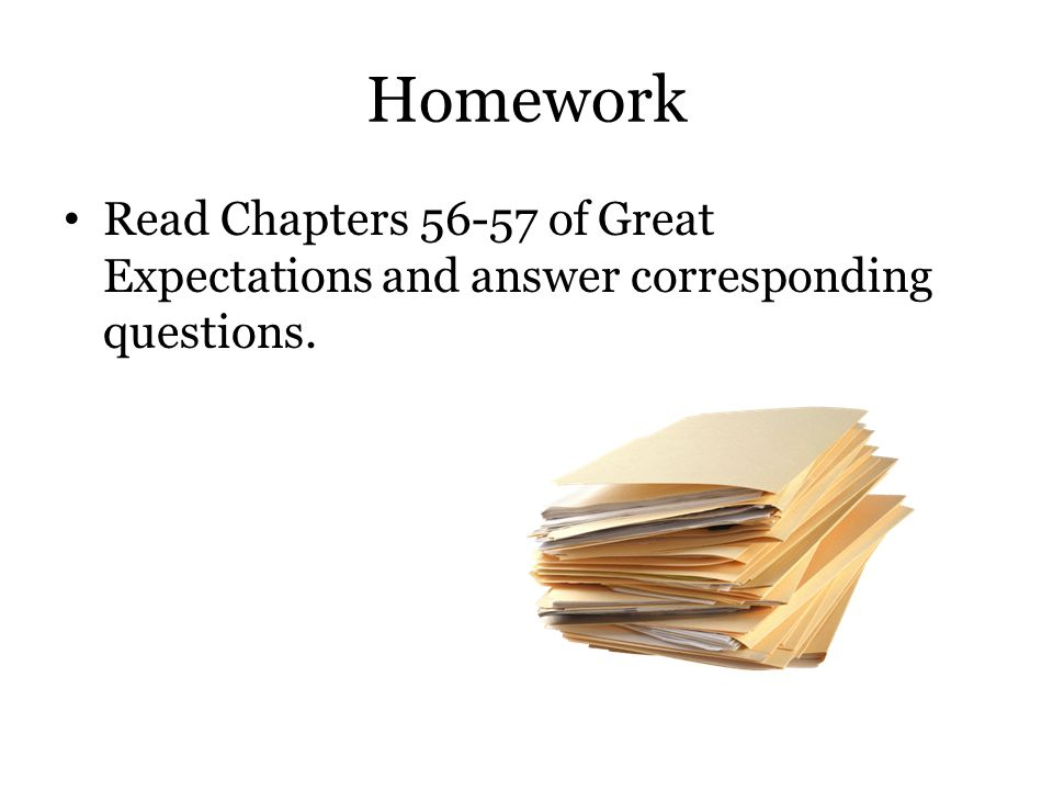 Homework Read Chapters 56-57 of Great Expectations and answer corresponding questions.