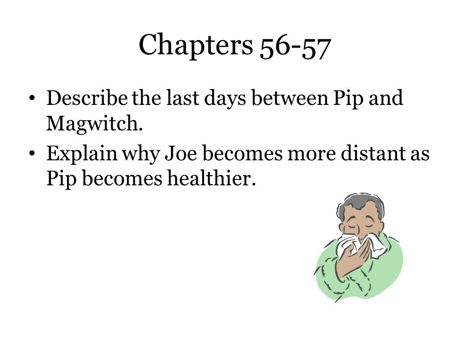 Chapters 56-57 Describe the last days between Pip and Magwitch.