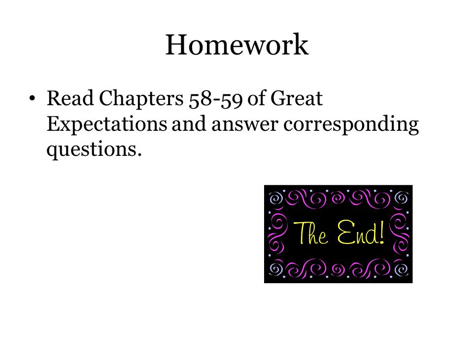 Homework Read Chapters 58-59 of Great Expectations and answer corresponding questions.