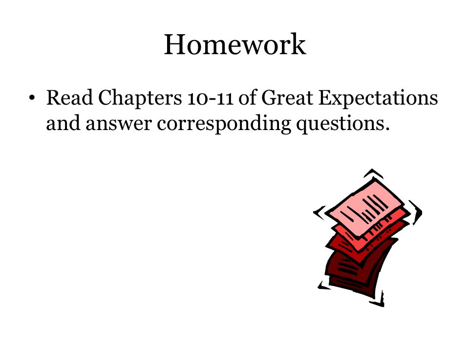 Homework Read Chapters 10-11 of Great Expectations and answer corresponding questions.