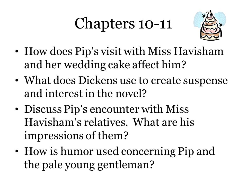 Chapters 10-11 How does Pip's visit with Miss Havisham and her wedding cake affect him