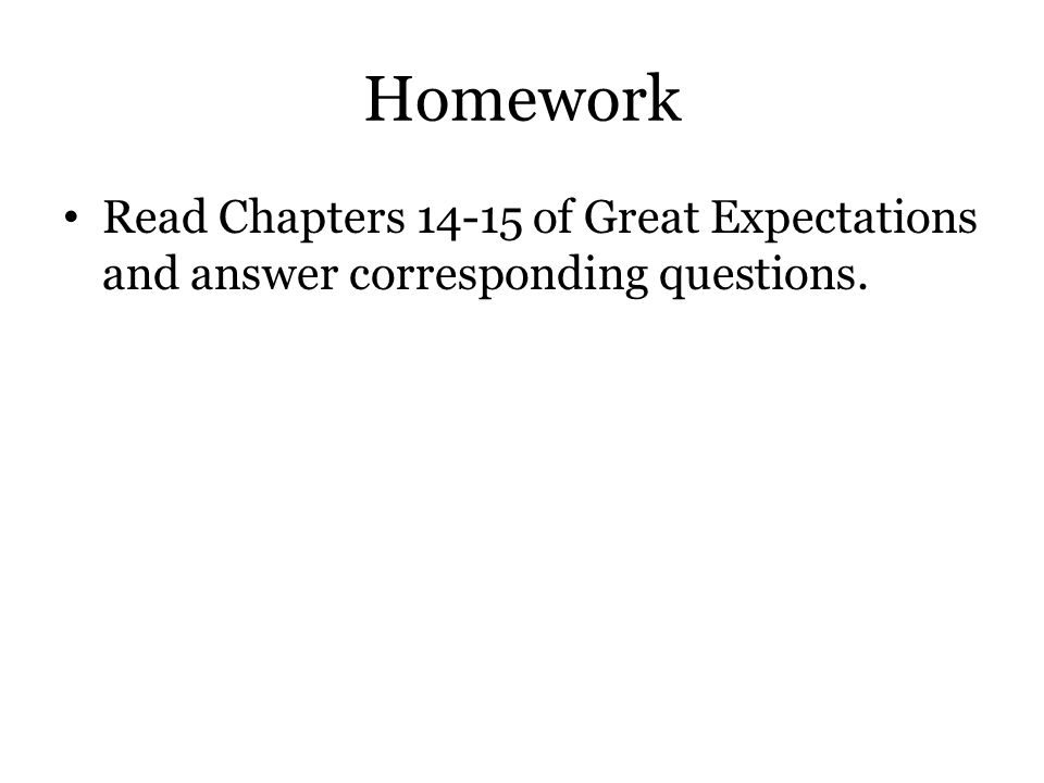 Homework Read Chapters 14-15 of Great Expectations and answer corresponding questions.