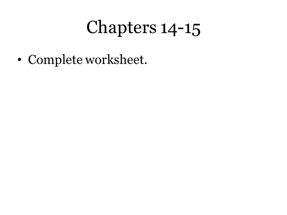 Chapters 14-15 Complete worksheet.