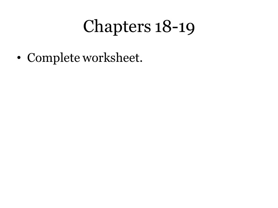 Chapters 18-19 Complete worksheet.