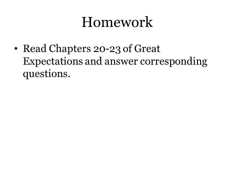 Homework Read Chapters 20-23 of Great Expectations and answer corresponding questions.