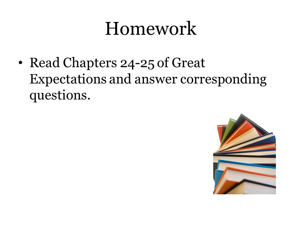 Homework Read Chapters 24-25 of Great Expectations and answer corresponding questions.
