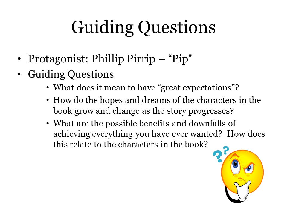 Guiding Questions Protagonist: Phillip Pirrip – Pip