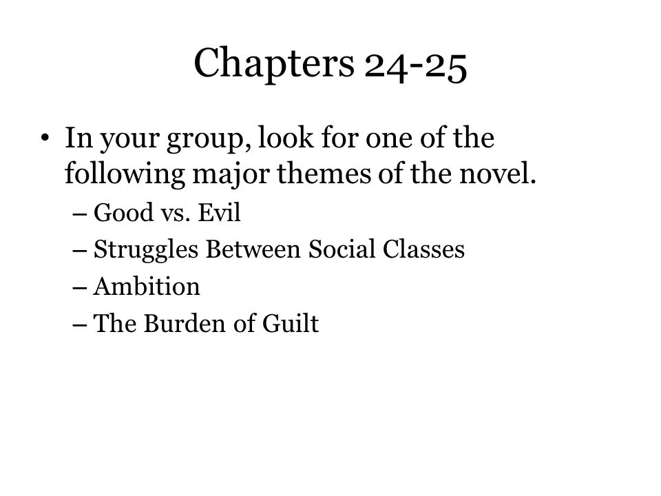 Chapters 24-25 In your group, look for one of the following major themes of the novel. Good vs. Evil.