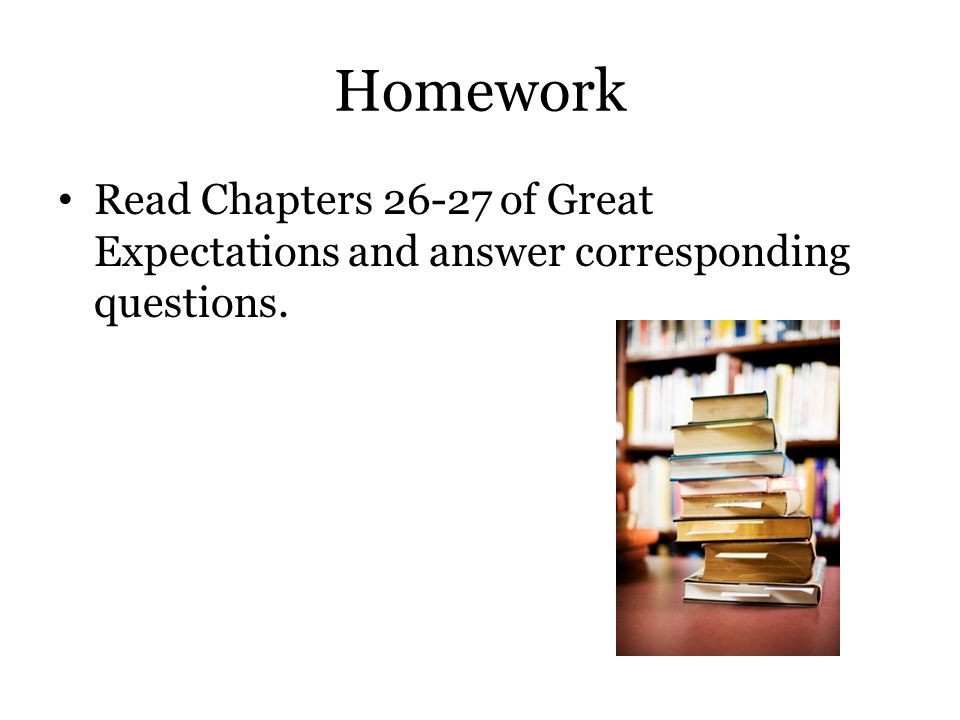 Homework Read Chapters 26-27 of Great Expectations and answer corresponding questions.