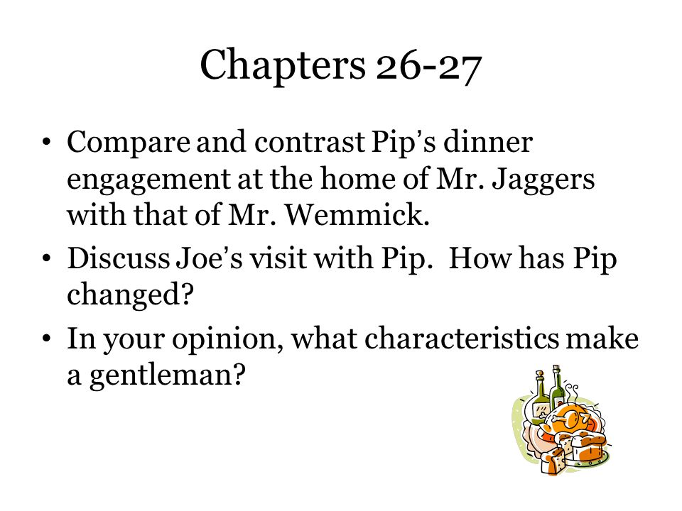 Chapters 26-27 Compare and contrast Pip's dinner engagement at the home of Mr. Jaggers with that of Mr. Wemmick.