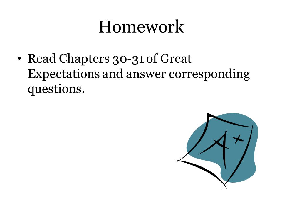 Homework Read Chapters 30-31 of Great Expectations and answer corresponding questions.