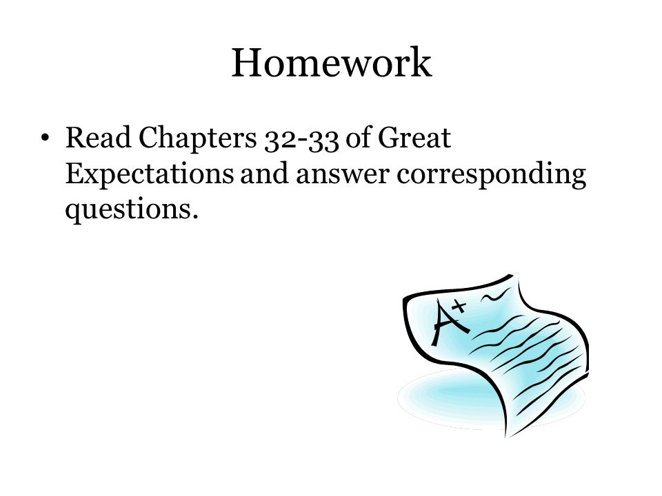 Homework Read Chapters 32-33 of Great Expectations and answer corresponding questions.