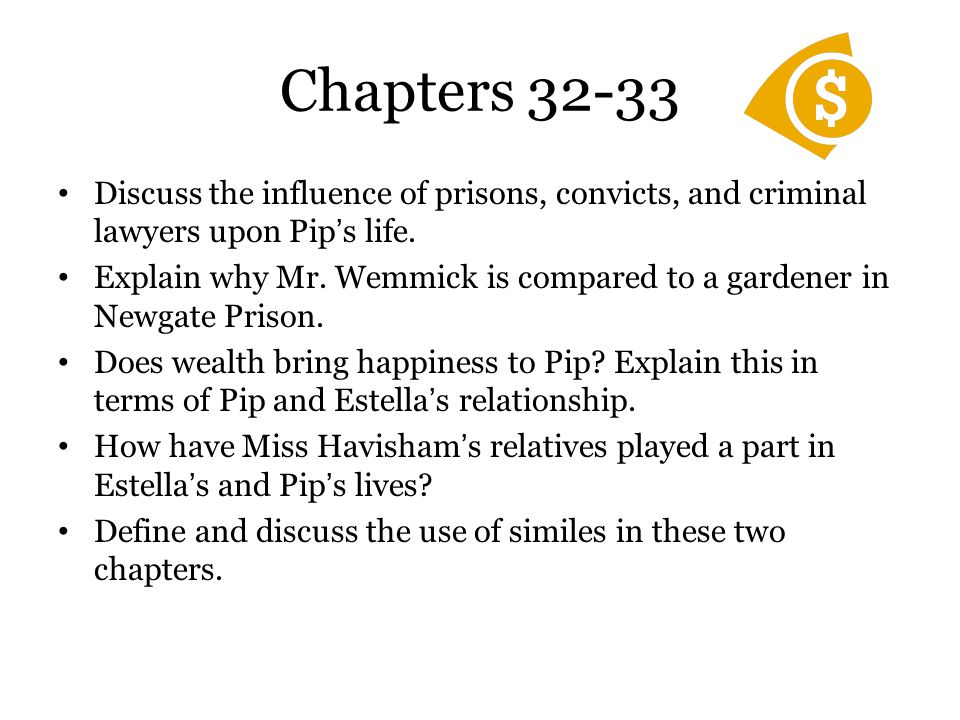 Chapters 32-33 Discuss the influence of prisons, convicts, and criminal lawyers upon Pip's life.