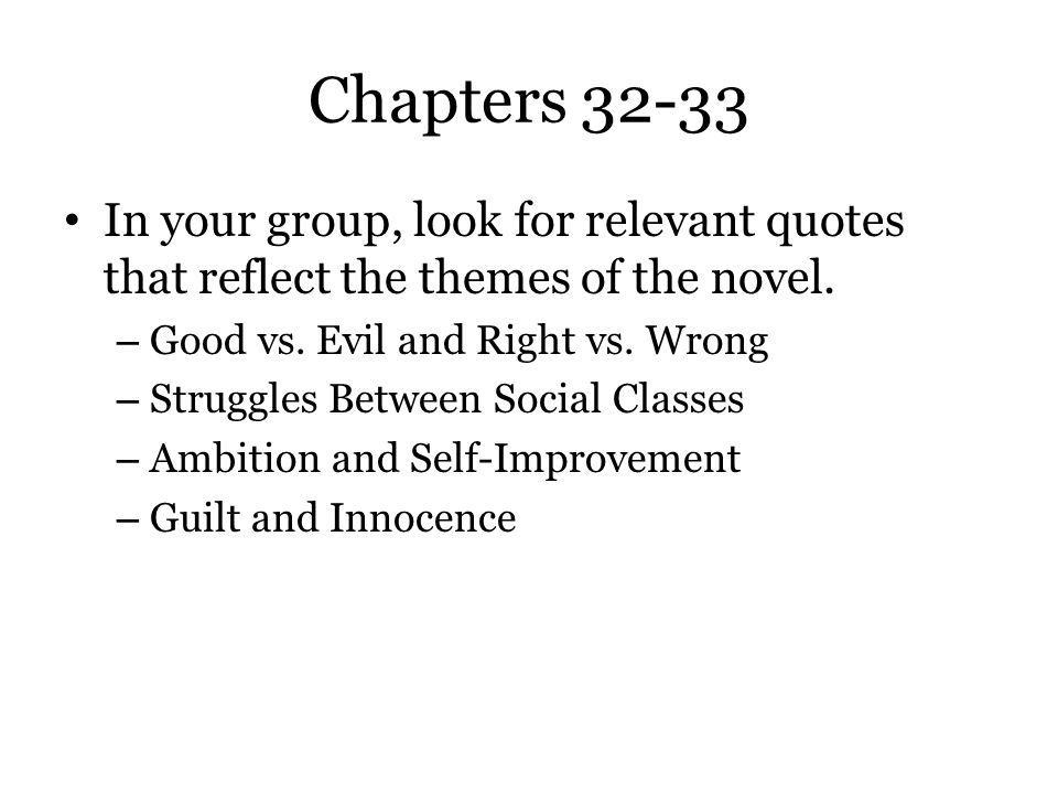 Chapters 32-33 In your group, look for relevant quotes that reflect the themes of the novel. Good vs. Evil and Right vs. Wrong.