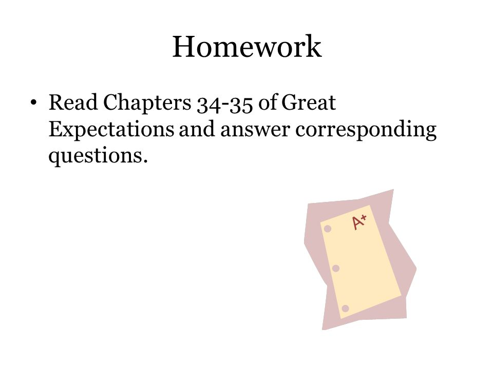 Homework Read Chapters 34-35 of Great Expectations and answer corresponding questions.