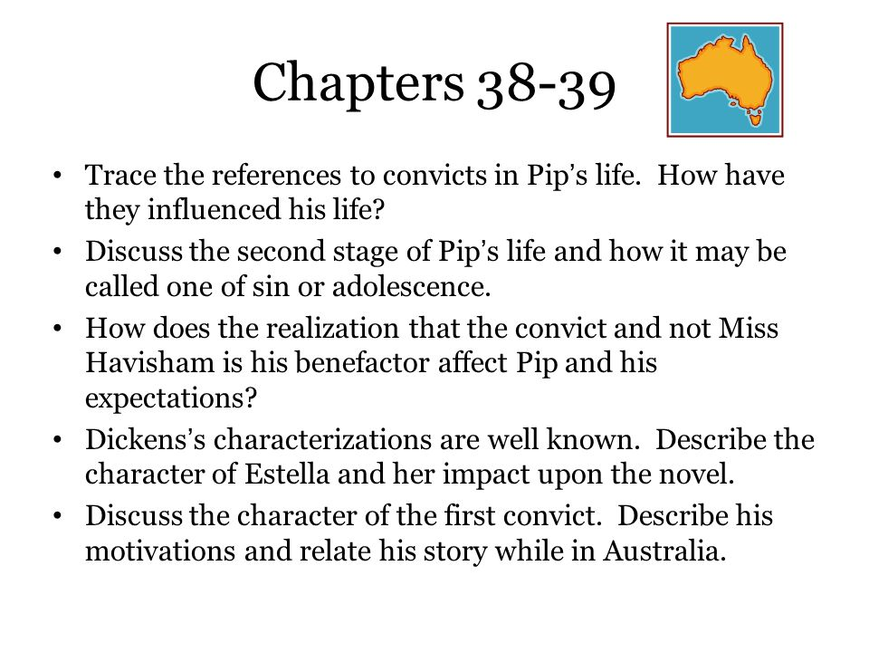 Chapters 38-39 Trace the references to convicts in Pip's life. How have they influenced his life