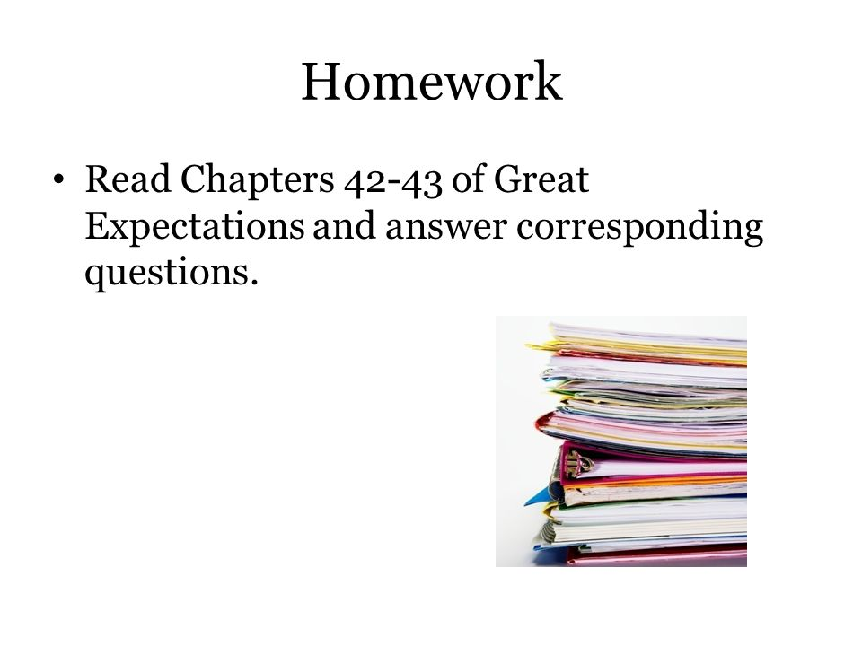 Homework Read Chapters 42-43 of Great Expectations and answer corresponding questions.