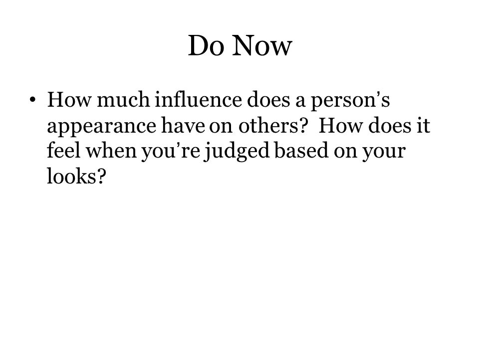 Do Now How much influence does a person's appearance have on others.