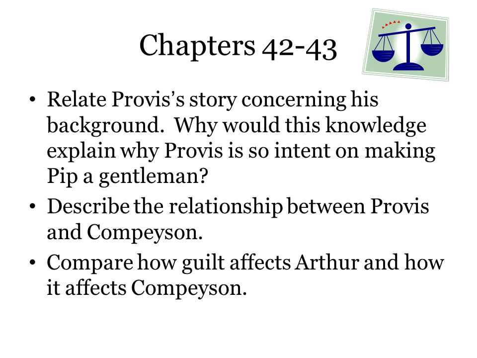 Chapters 42-43 Relate Provis's story concerning his background. Why would this knowledge explain why Provis is so intent on making Pip a gentleman