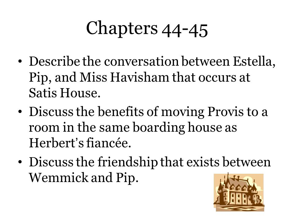 Chapters 44-45 Describe the conversation between Estella, Pip, and Miss Havisham that occurs at Satis House.
