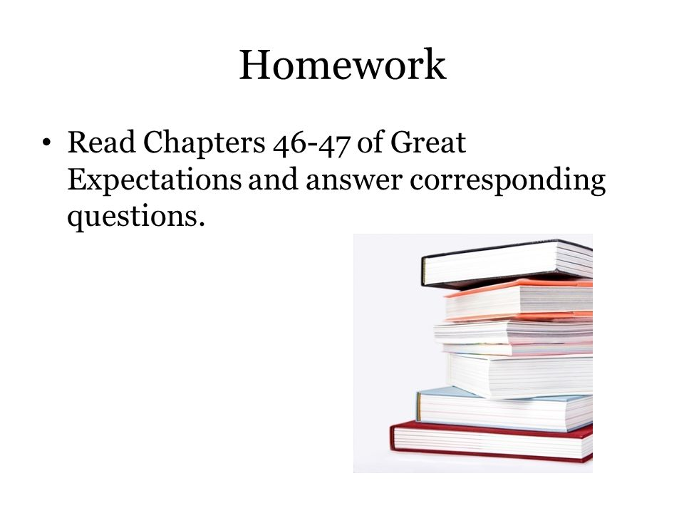 Homework Read Chapters 46-47 of Great Expectations and answer corresponding questions.