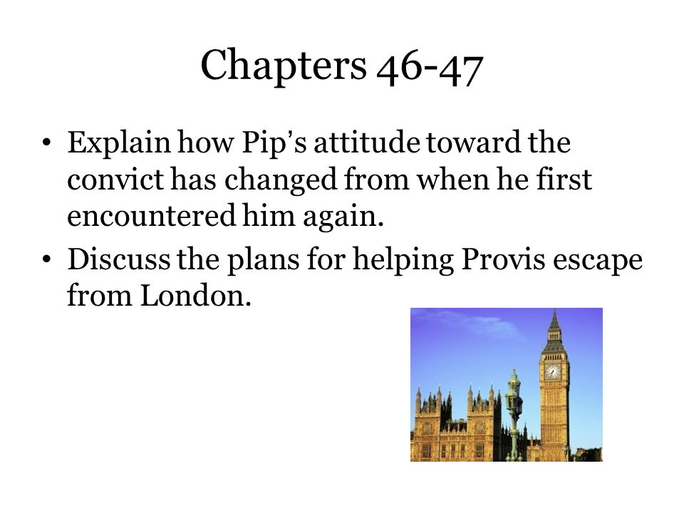 Chapters 46-47 Explain how Pip's attitude toward the convict has changed from when he first encountered him again.