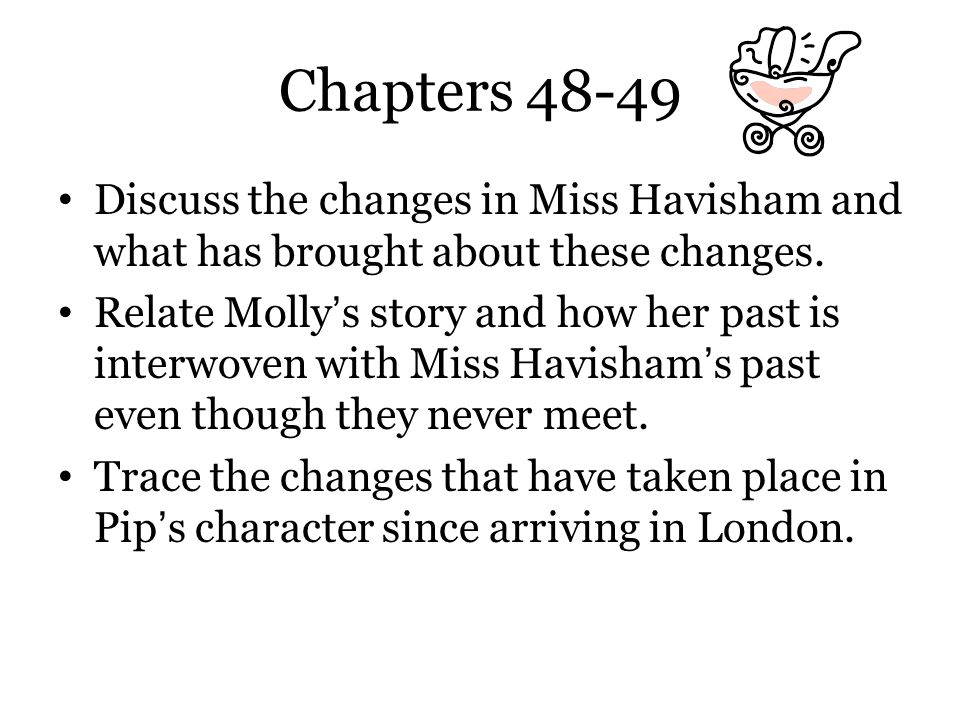 Chapters 48-49 Discuss the changes in Miss Havisham and what has brought about these changes.