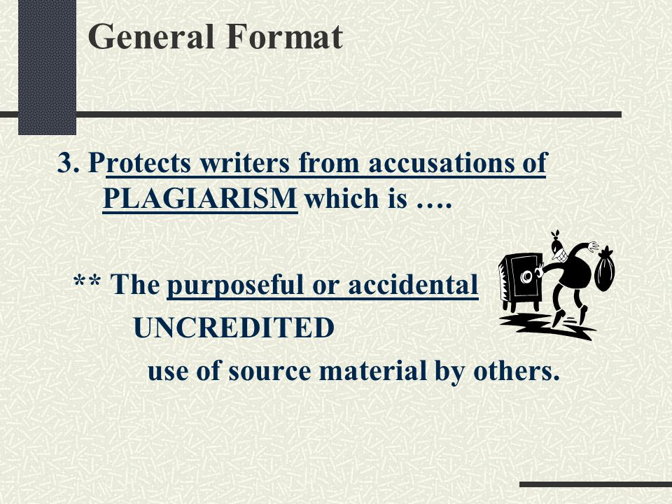 General Format 3. Protects writers from accusations of PLAGIARISM which is …. ** The purposeful or accidental.