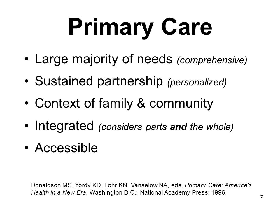 Primary Care Large majority of needs (comprehensive)