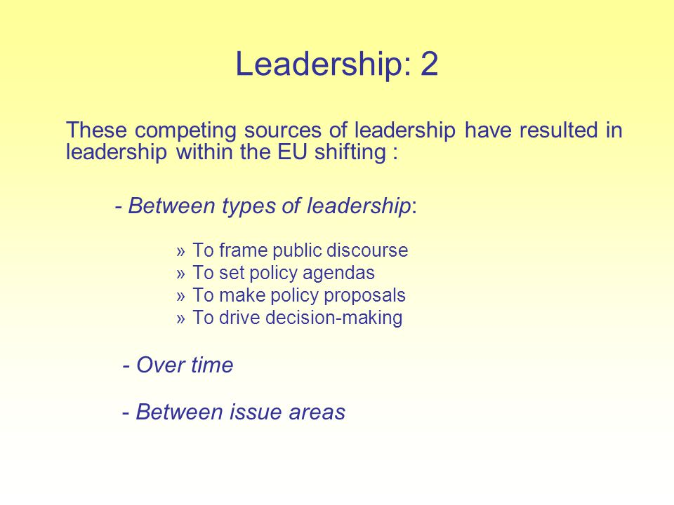 Leadership: 2 These competing sources of leadership have resulted in leadership within the EU shifting :