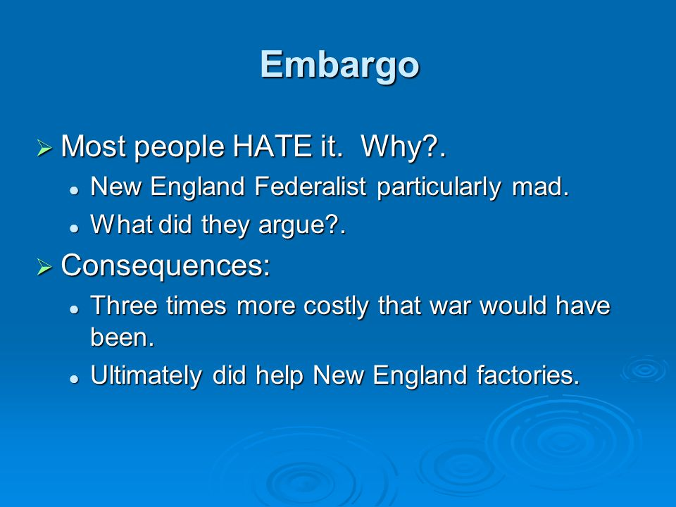 Embargo Most people HATE it. Why . Consequences: