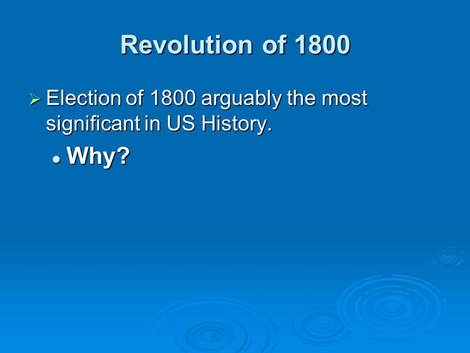 Revolution of 1800 Election of 1800 arguably the most significant in US History. Why