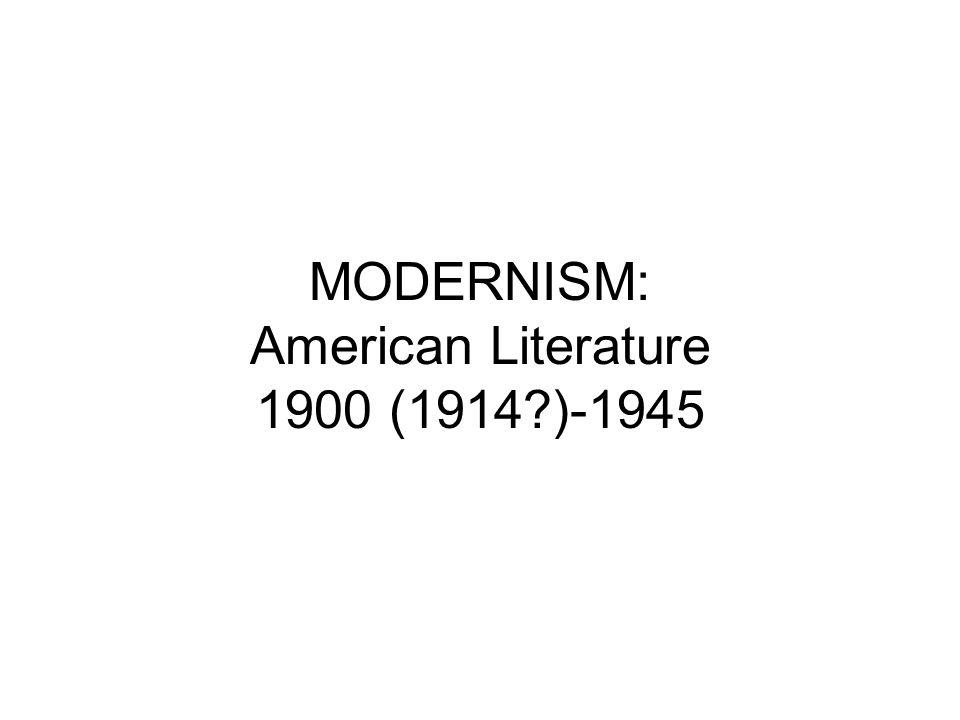 MODERNISM: American Literature 1900 (1914 )-1945
