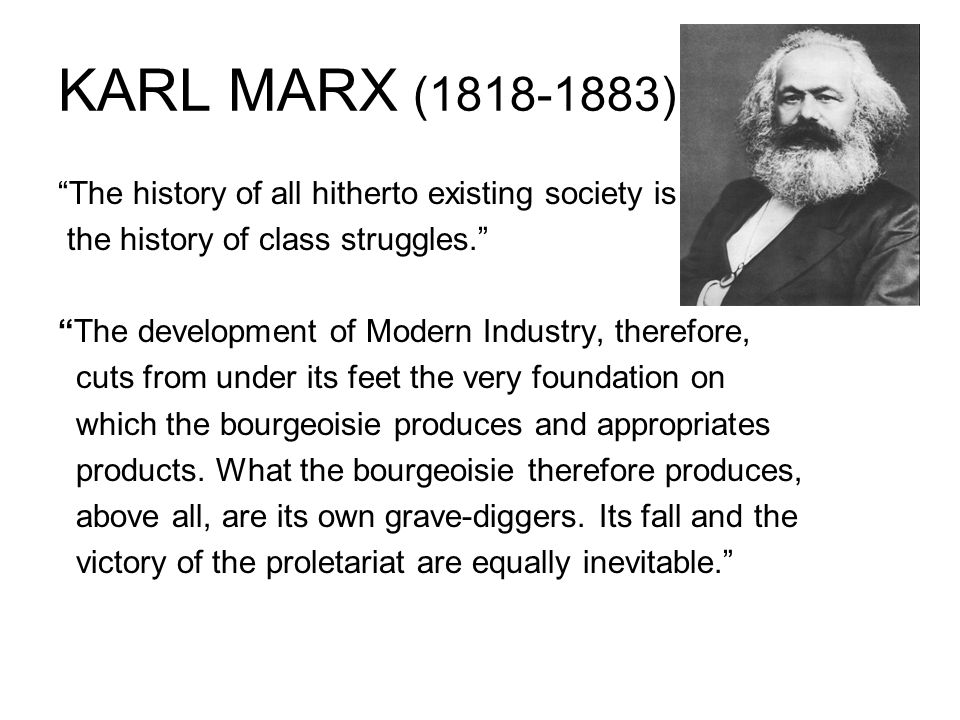 KARL MARX (1818-1883) The history of all hitherto existing society is