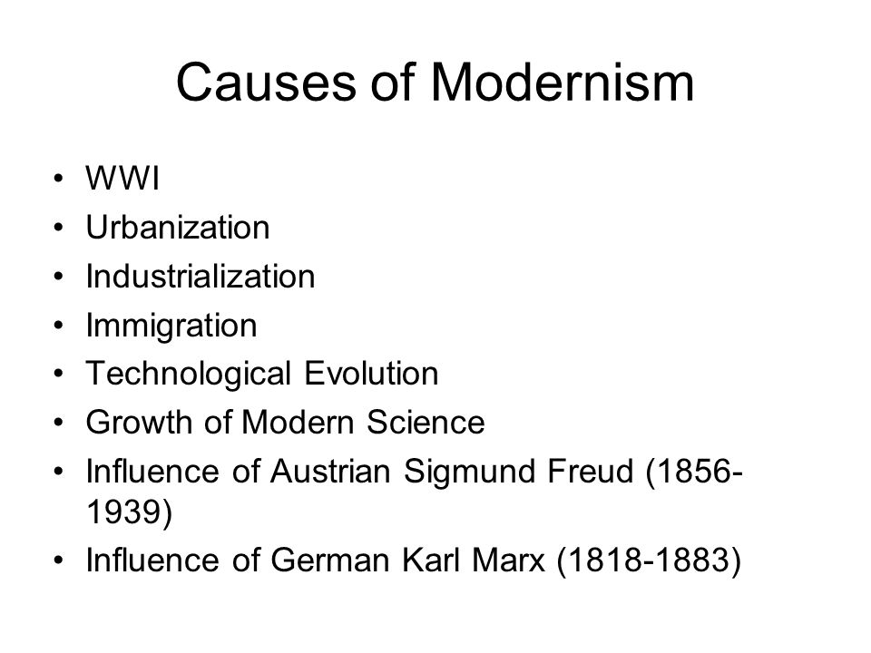 Causes of Modernism WWI Urbanization Industrialization Immigration