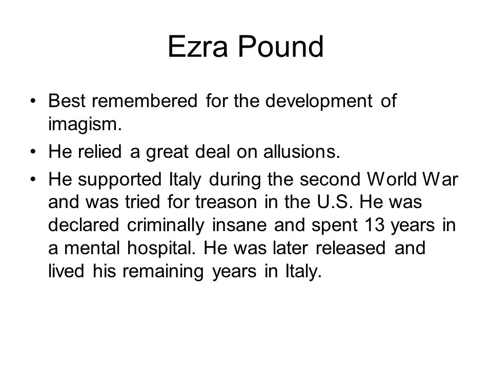 Ezra Pound Best remembered for the development of imagism.