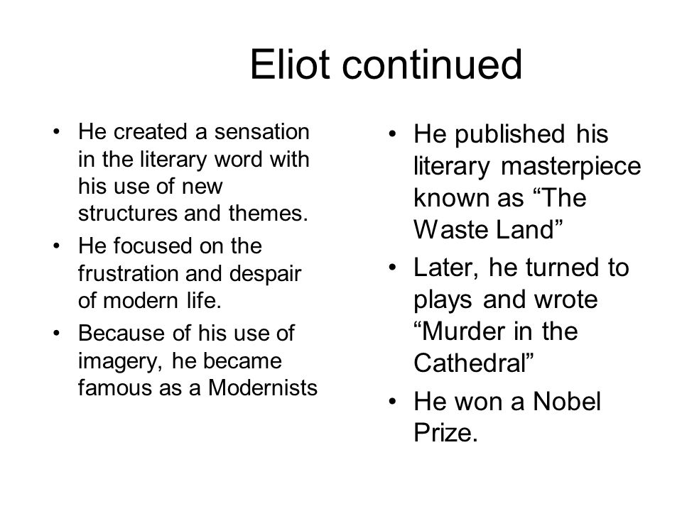 Eliot continued He created a sensation in the literary word with his use of new structures and themes.