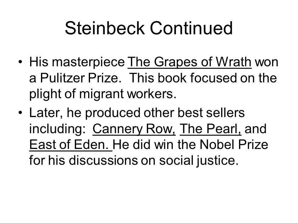 Steinbeck Continued His masterpiece The Grapes of Wrath won a Pulitzer Prize. This book focused on the plight of migrant workers.