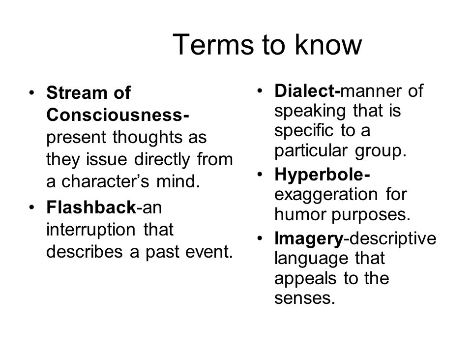 Terms to know Stream of Consciousness- present thoughts as they issue directly from a character's mind.