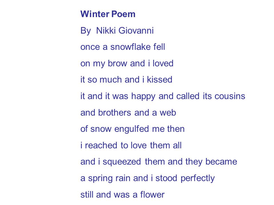 Winter Poem By Nikki Giovanni. once a snowflake fell. on my brow and i loved. it so much and i kissed.