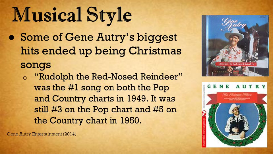 Musical Style Some of Gene Autry's biggest hits ended up being Christmas songs.