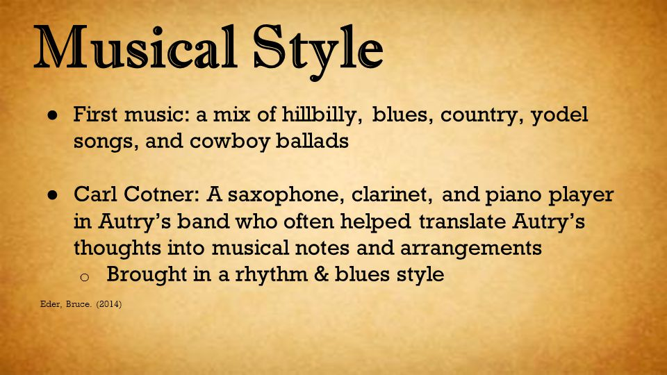 Musical Style First music: a mix of hillbilly, blues, country, yodel songs, and cowboy ballads.