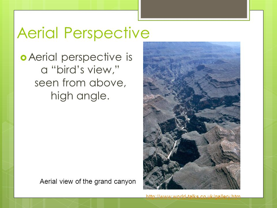 Aerial perspective is a bird's view, seen from above, high angle.