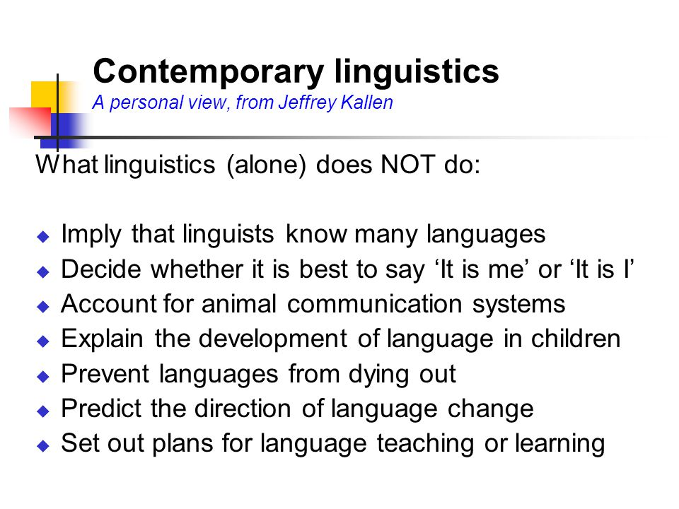 Contemporary linguistics A personal view, from Jeffrey Kallen