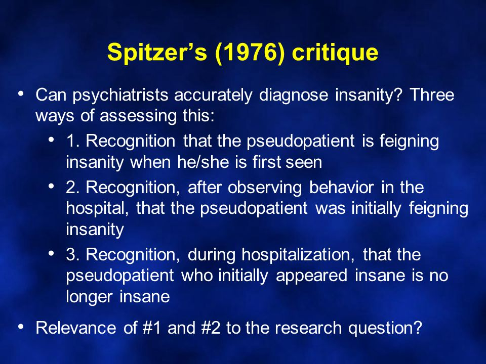 Spitzer's (1976) critique Can psychiatrists accurately diagnose insanity Three ways of assessing this: