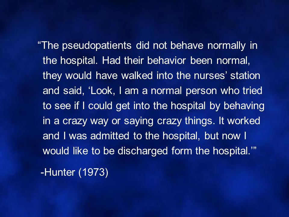 The pseudopatients did not behave normally in the hospital