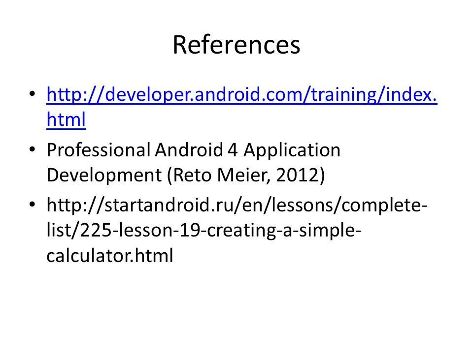 References http://developer.android.com/training/index.html