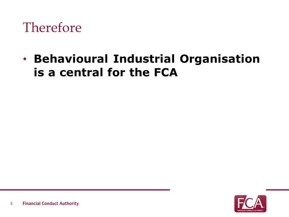 Therefore Behavioural Industrial Organisation is a central for the FCA